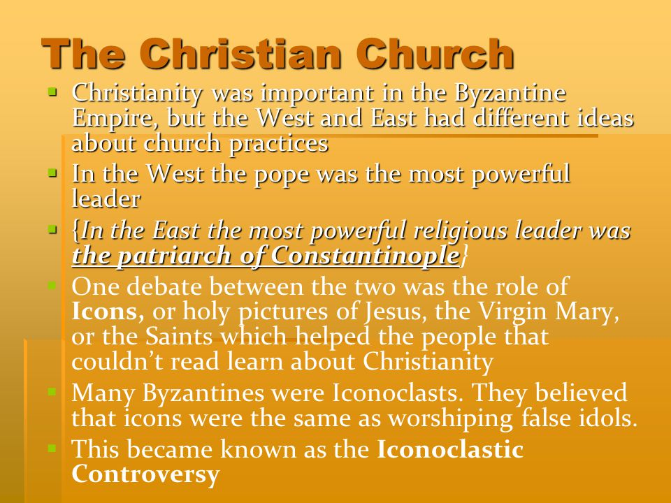 The Christian Church Christianity was important in the Byzantine Empire, but the West and East had different ideas about church practices.
