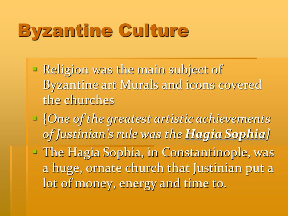 Byzantine Culture Religion was the main subject of Byzantine art Murals and icons covered the churches.