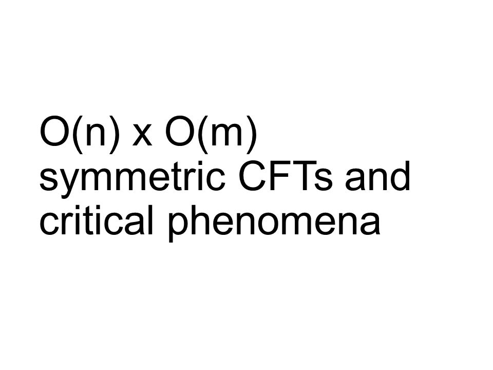 O(n) x O(m) symmetric CFTs and critical phenomena