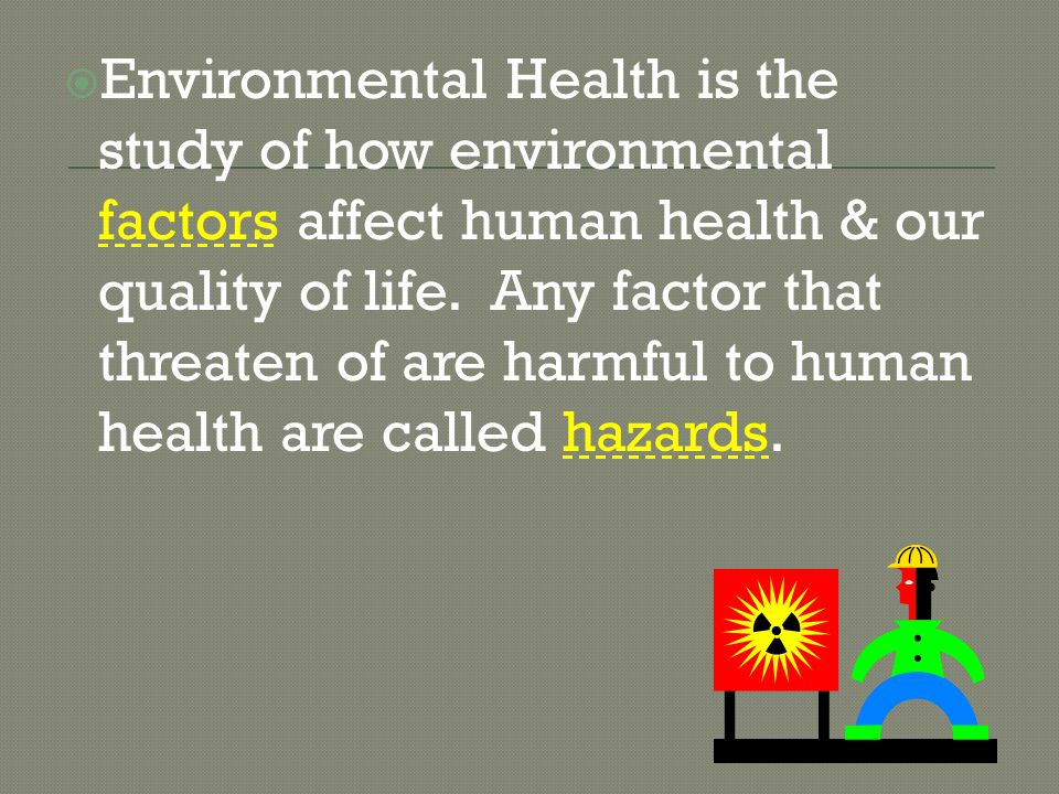e6fc5ab159614 Environmental Health is the study of how environmental factors affect human  health   our quality of