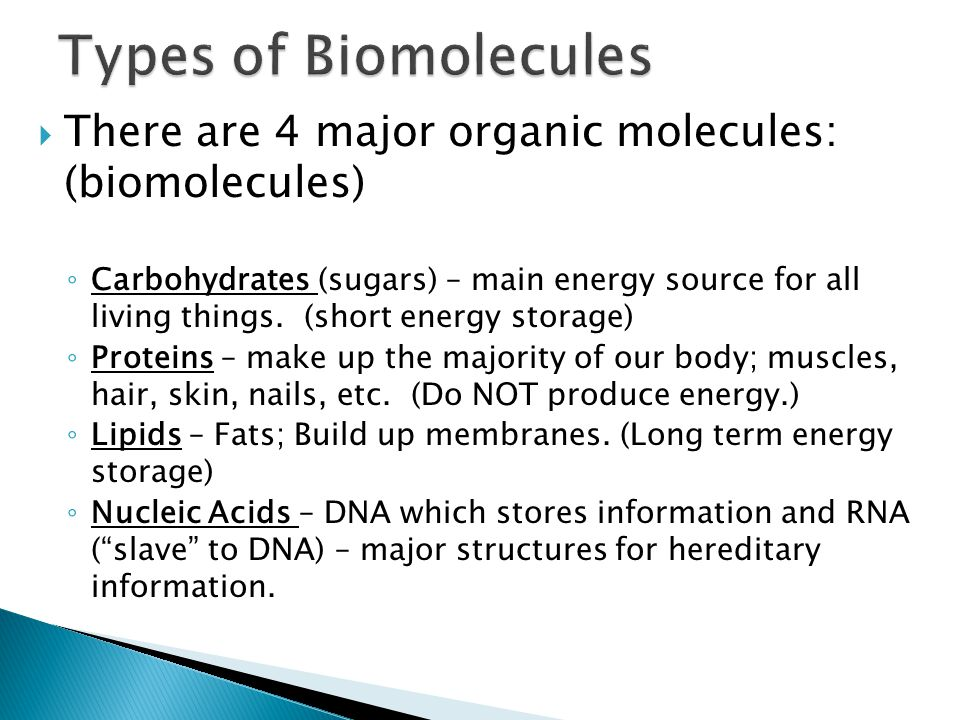 Types of Biomolecules There are 4 major organic molecules: (biomolecules)