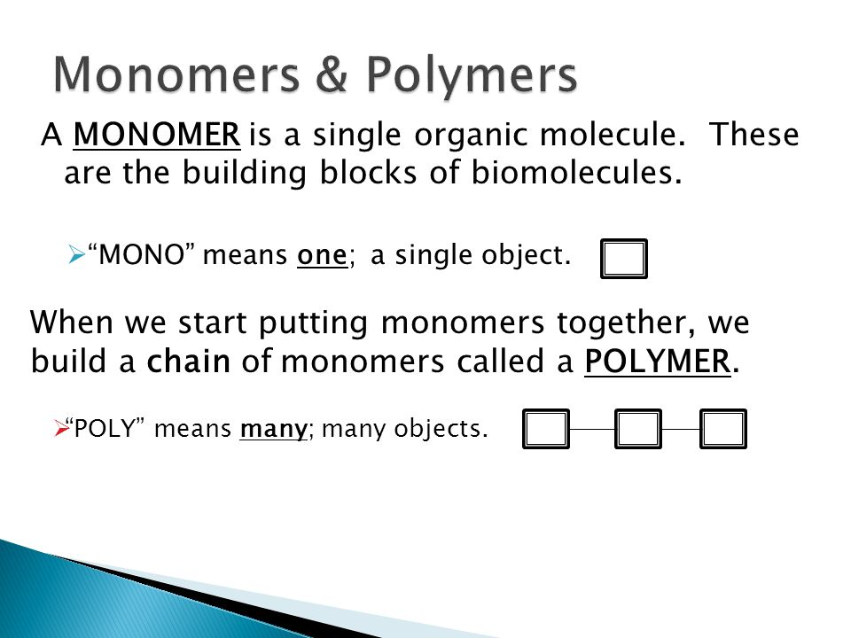 Monomers & Polymers A MONOMER is a single organic molecule. These are the building blocks of biomolecules.