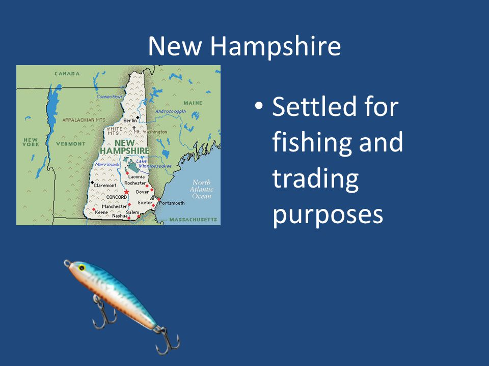 New Hampshire Settled for fishing and trading purposes