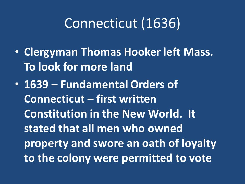 Connecticut (1636) Clergyman Thomas Hooker left Mass. To look for more land.