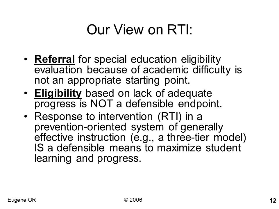 Our View on RTI: Referral for special education eligibility evaluation because of academic difficulty is not an appropriate starting point.