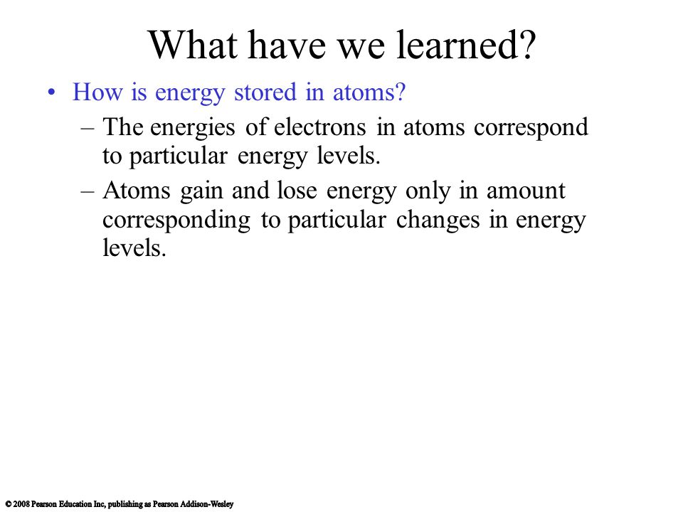 What have we learned How is energy stored in atoms