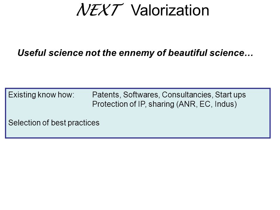 NEXT Valorization Useful science not the ennemy of beautiful science…