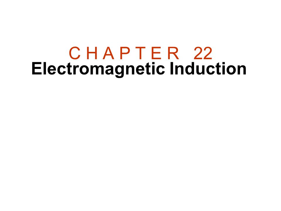 C H A P T E R 22 Electromagnetic Induction