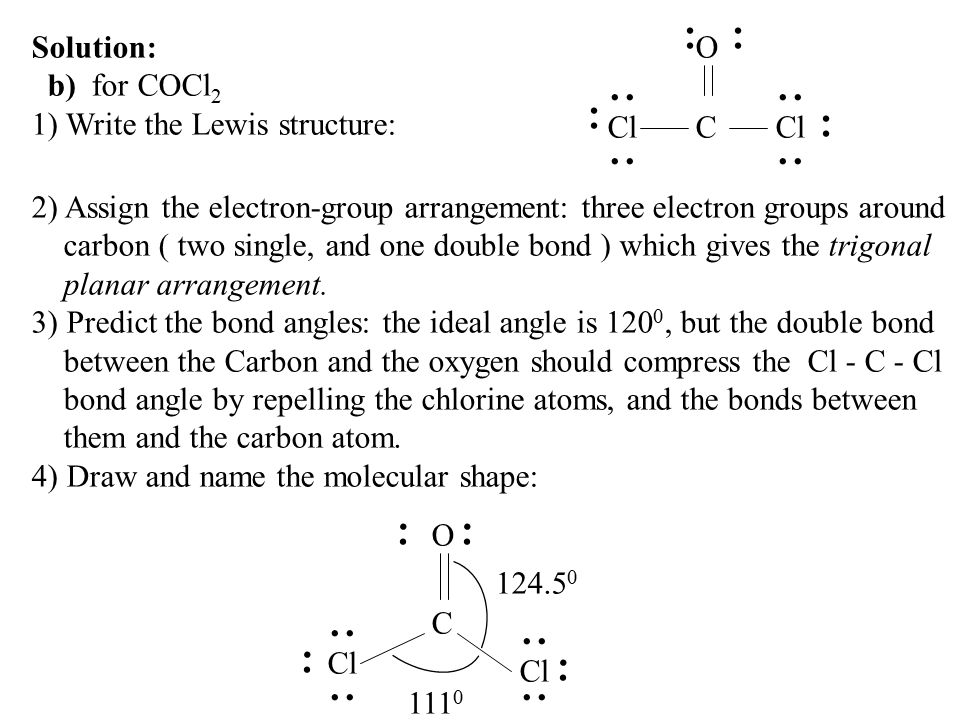 .. .. Solution: b) for COCl2. 1) Write the Lewis structure: O Cl. .. C. ..