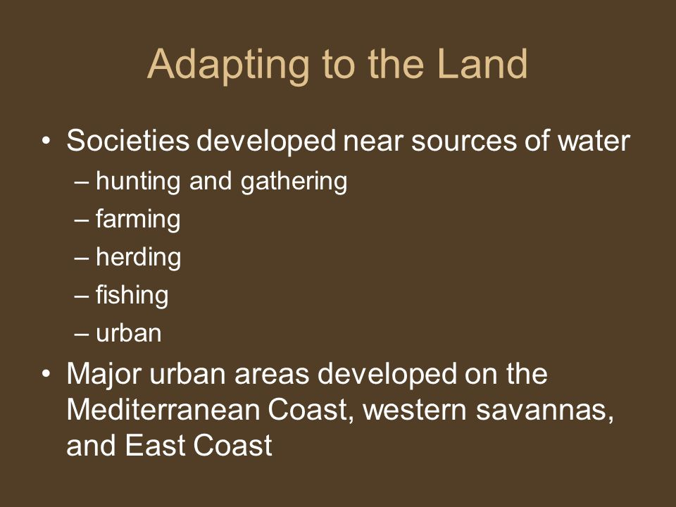 Adapting to the Land Societies developed near sources of water