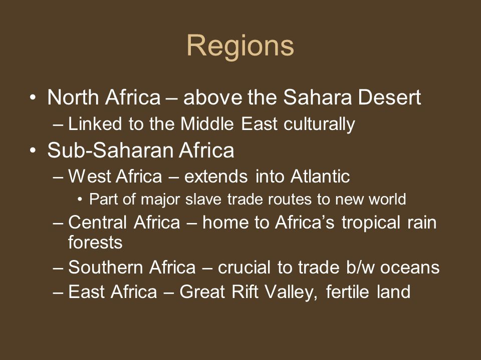 Regions North Africa – above the Sahara Desert Sub-Saharan Africa