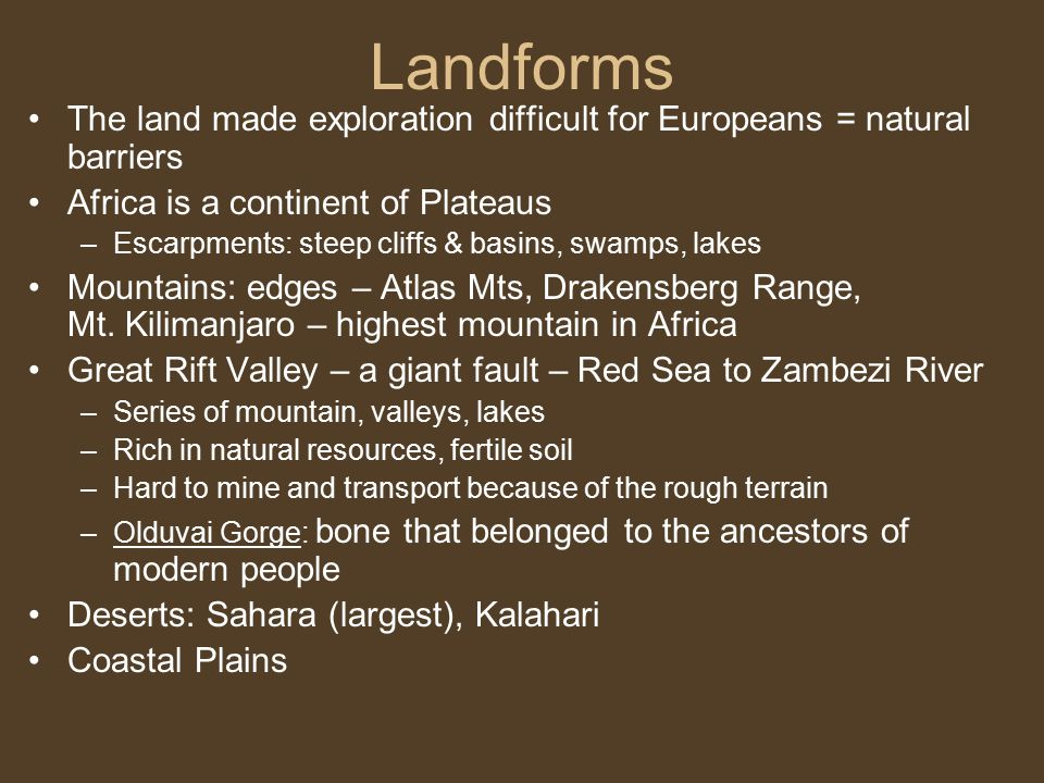 Landforms The land made exploration difficult for Europeans = natural barriers. Africa is a continent of Plateaus.