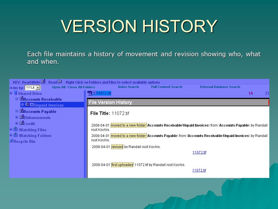 VERSION HISTORY Each file maintains a history of movement and revision showing who, what and when.