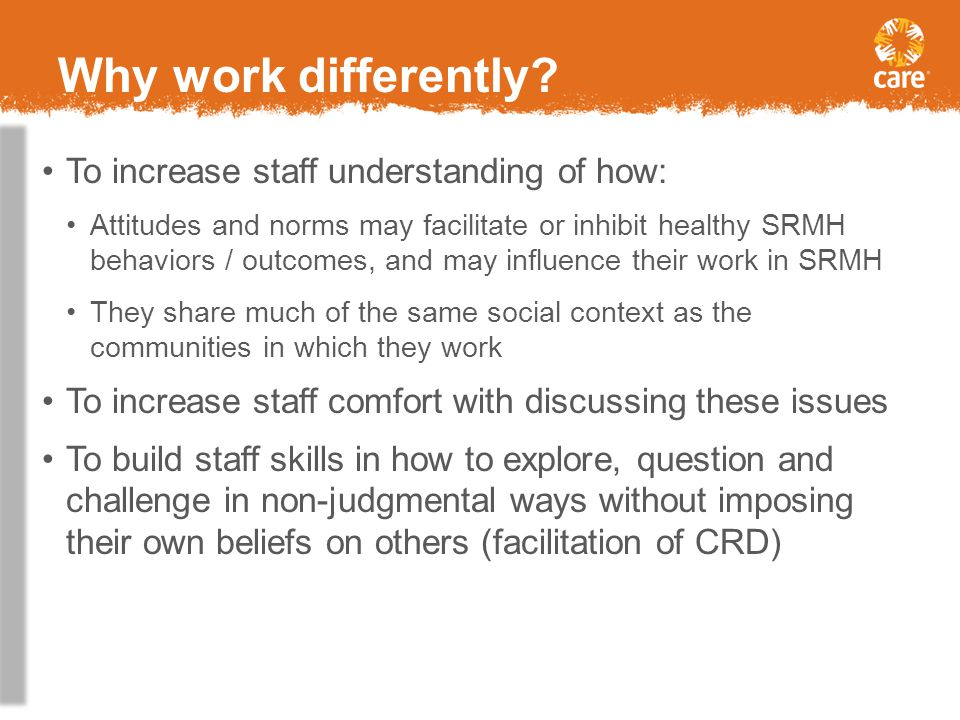 Why work differently To increase staff understanding of how: