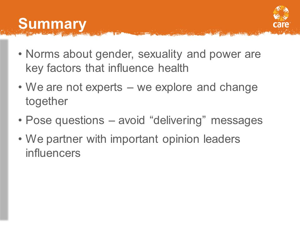 Summary Norms about gender, sexuality and power are key factors that influence health. We are not experts – we explore and change together.