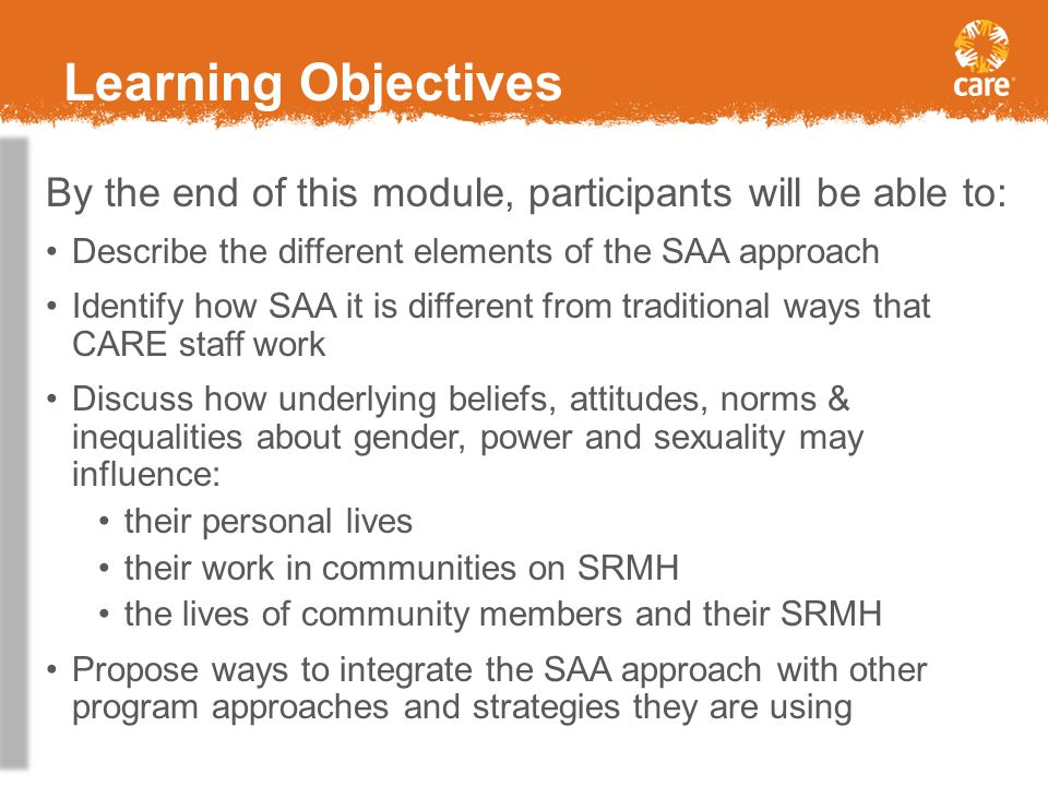 Learning Objectives By the end of this module, participants will be able to: Describe the different elements of the SAA approach.