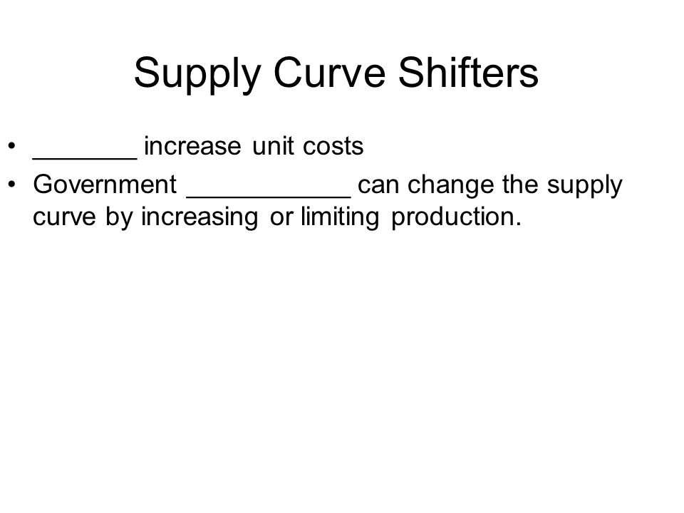 Supply Curve Shifters _______ increase unit costs