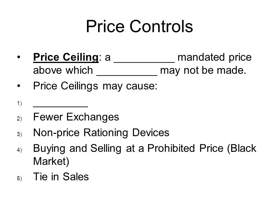 Price Controls Price Ceiling: a __________ mandated price above which __________ may not be made. Price Ceilings may cause: