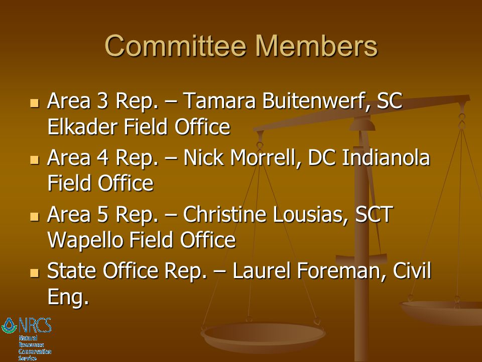 Committee Members Area 3 Rep. – Tamara Buitenwerf, SC Elkader Field Office. Area 4 Rep. – Nick Morrell, DC Indianola Field Office.