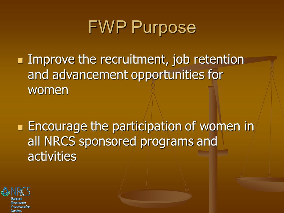FWP Purpose Improve the recruitment, job retention and advancement opportunities for women.