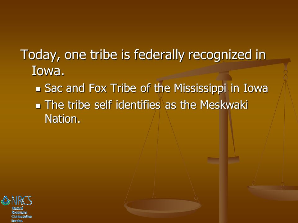 Today, one tribe is federally recognized in Iowa.