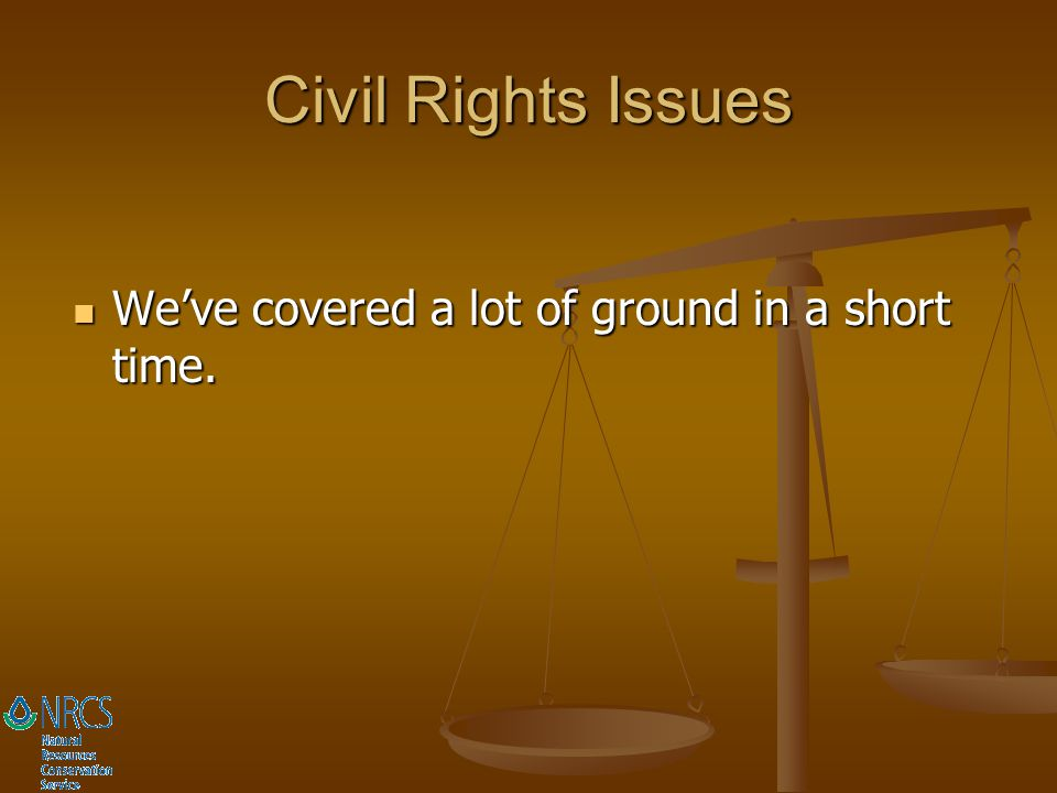 Civil Rights Issues We've covered a lot of ground in a short time.
