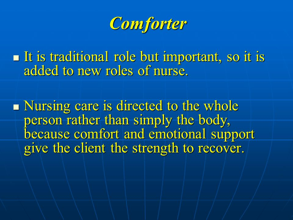 Comforter It is traditional role but important, so it is added to new roles of nurse.