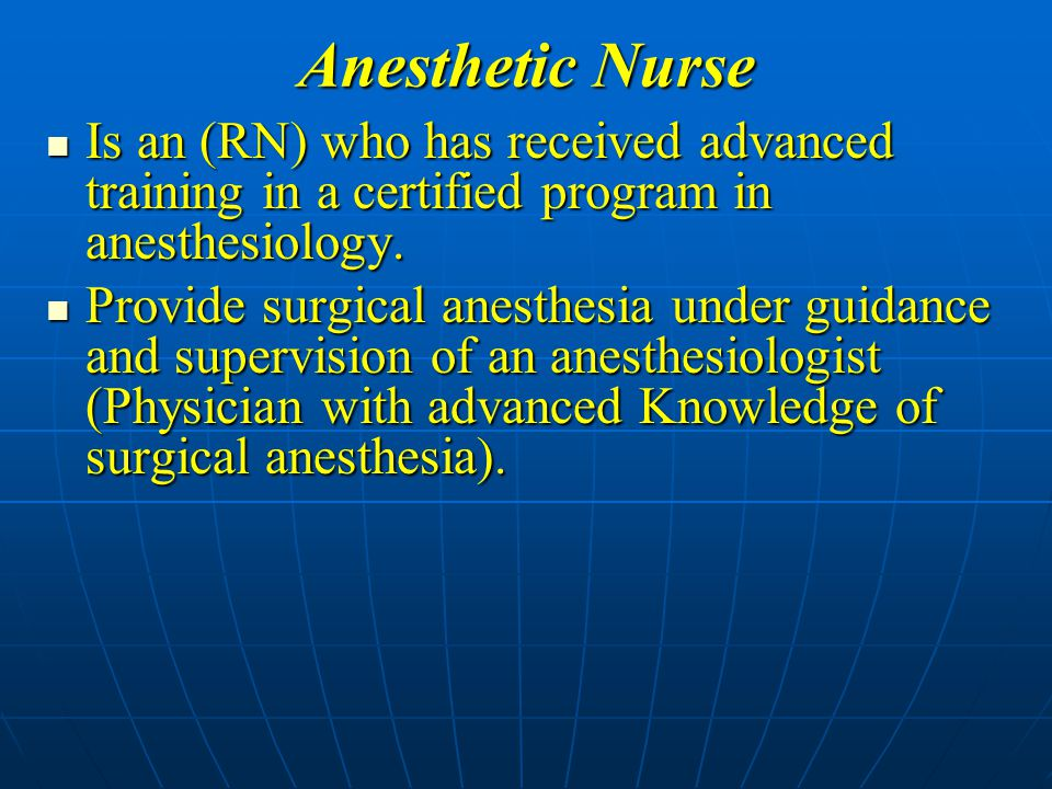 Anesthetic Nurse Is an (RN) who has received advanced training in a certified program in anesthesiology.