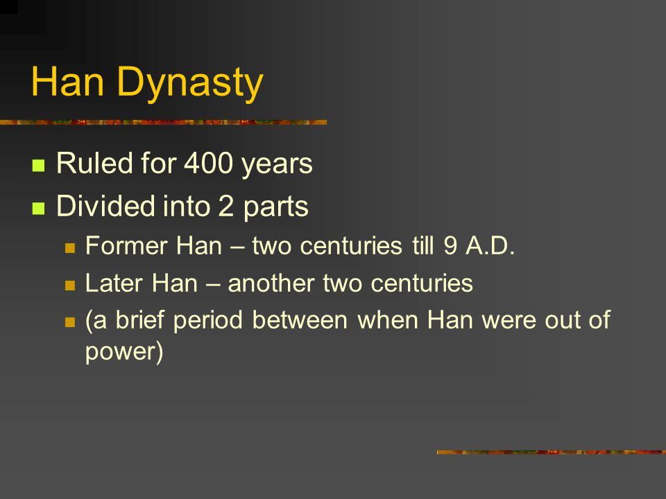 Han Dynasty Ruled for 400 years Divided into 2 parts