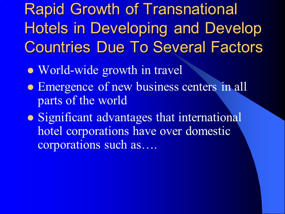 Rapid Growth of Transnational Hotels in Developing and Develop Countries Due To Several Factors