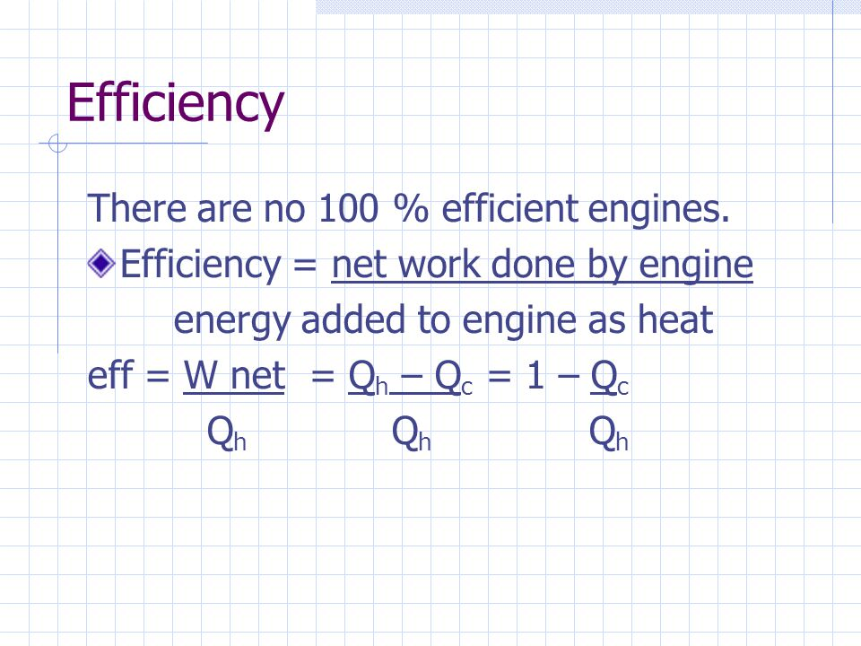 Efficiency There are no 100 % efficient engines.