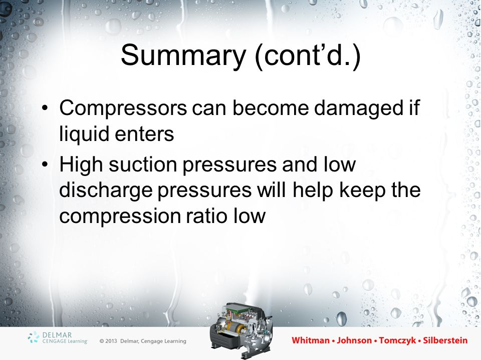 Summary (cont'd.) Compressors can become damaged if liquid enters