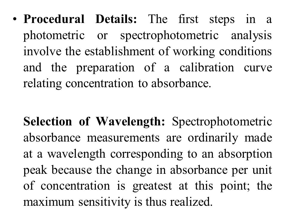 Procedural Details: The first steps in a photometric or spectrophotometric analysis involve the establishment of working conditions and the preparation of a calibration curve relating concentration to absorbance.