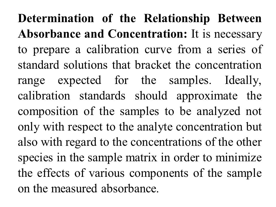Determination of the Relationship Between Absorbance and Concentration: It is necessary to prepare a calibration curve from a series of standard solutions that bracket the concentration range expected for the samples.
