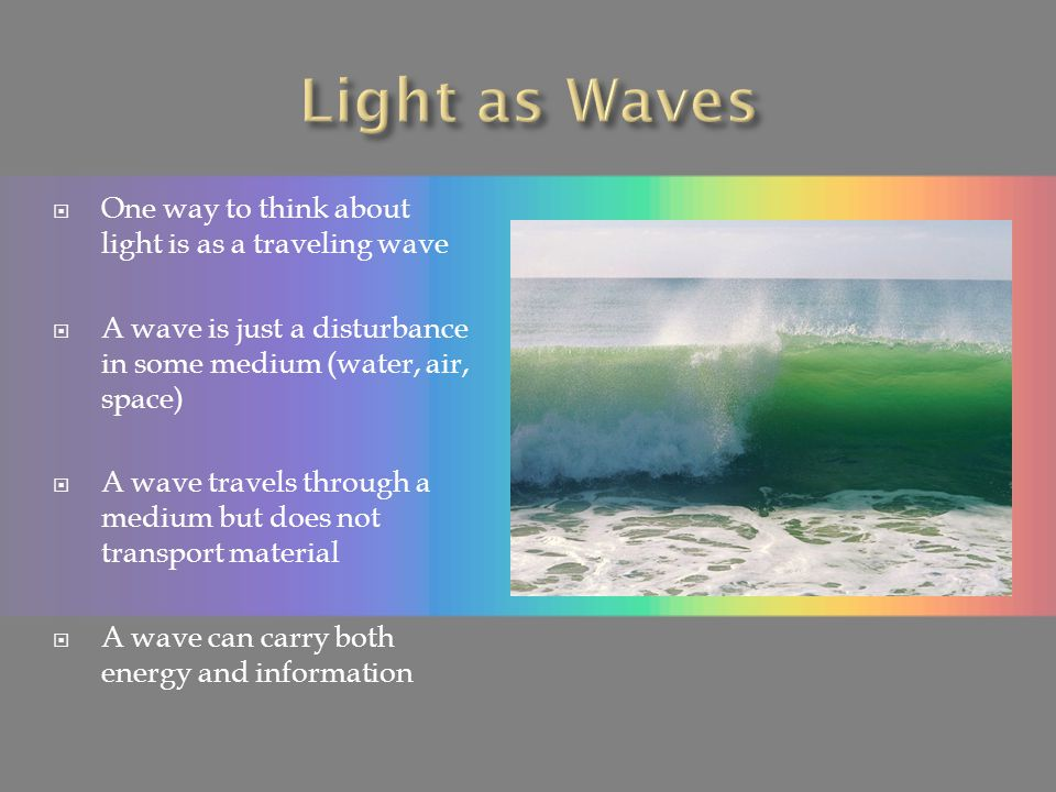 Light as Waves One way to think about light is as a traveling wave