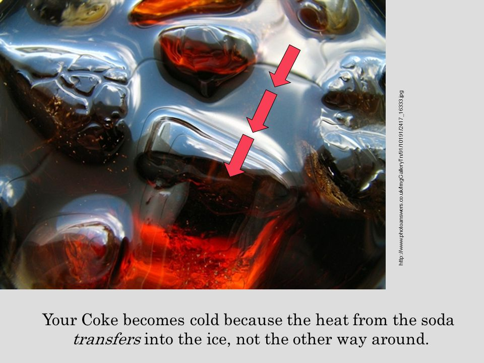 Your Coke becomes cold because the heat from the soda
