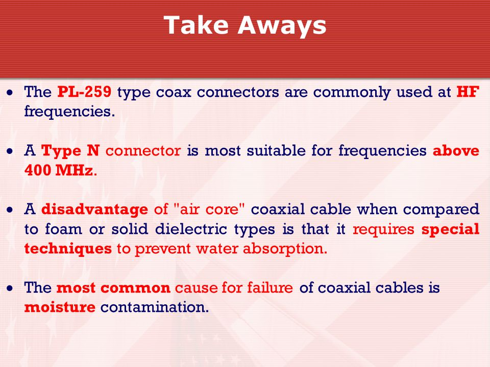 take aways the pl 259 type coax connectors are commonly used at hf frequencies