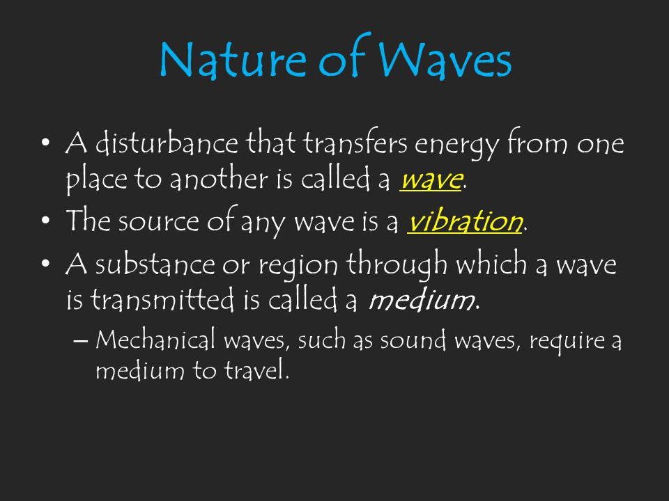 Nature of Waves A disturbance that transfers energy from one place to another is called a wave. The source of any wave is a vibration.