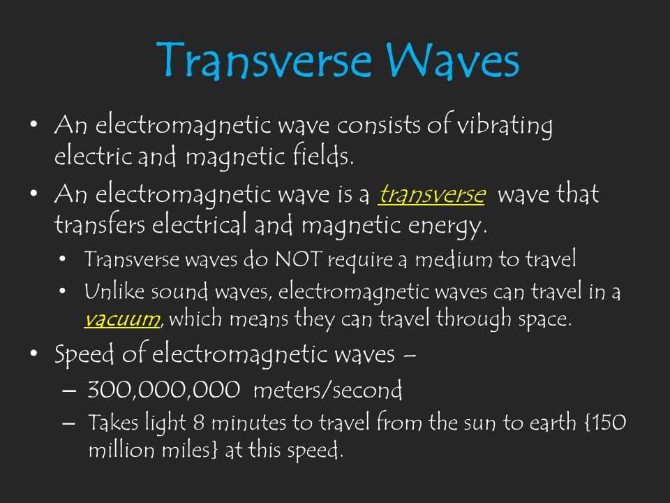 Transverse Waves An electromagnetic wave consists of vibrating electric and magnetic fields.