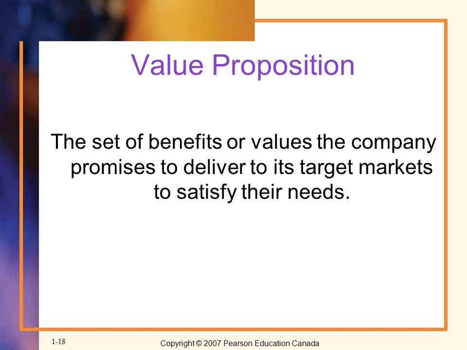 Value Proposition The set of benefits or values the company promises to deliver to its target markets to satisfy their needs.