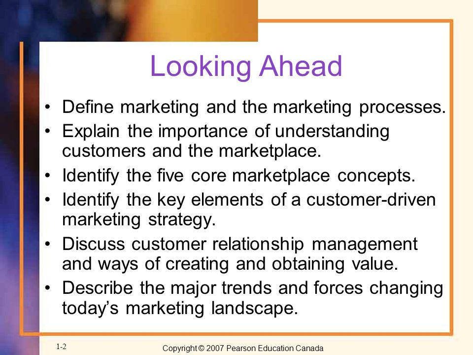 Looking Ahead Define marketing and the marketing processes.