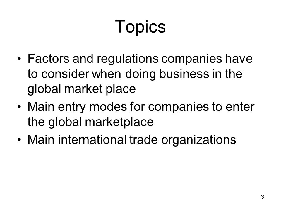 Topics Factors and regulations companies have to consider when doing business in the global market place.