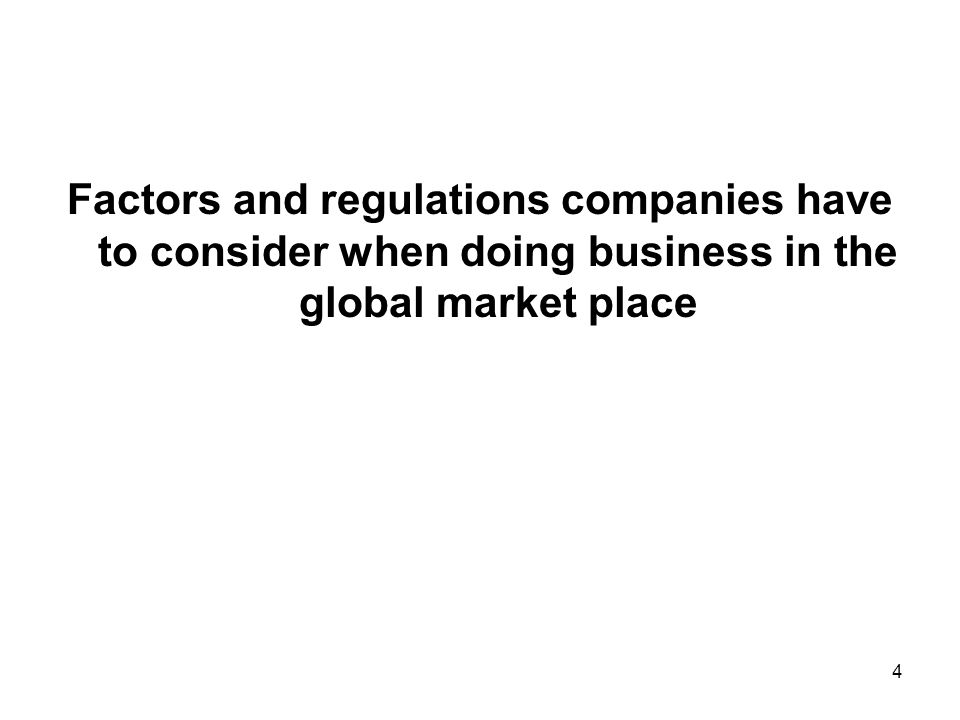 Factors and regulations companies have to consider when doing business in the global market place