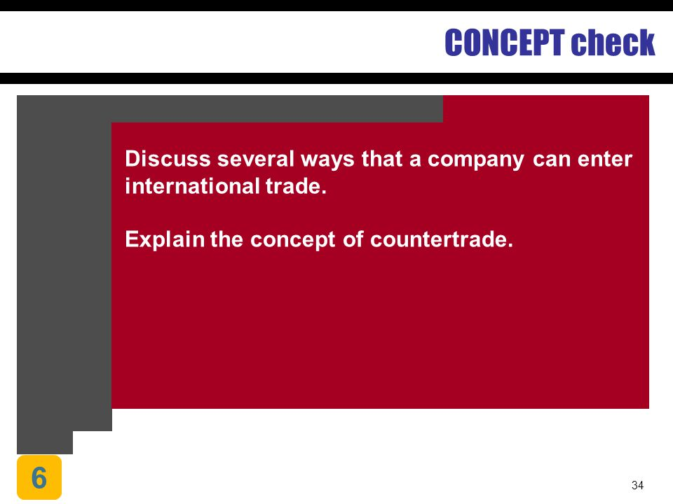 CONCEPT check Discuss several ways that a company can enter international trade. Explain the concept of countertrade.