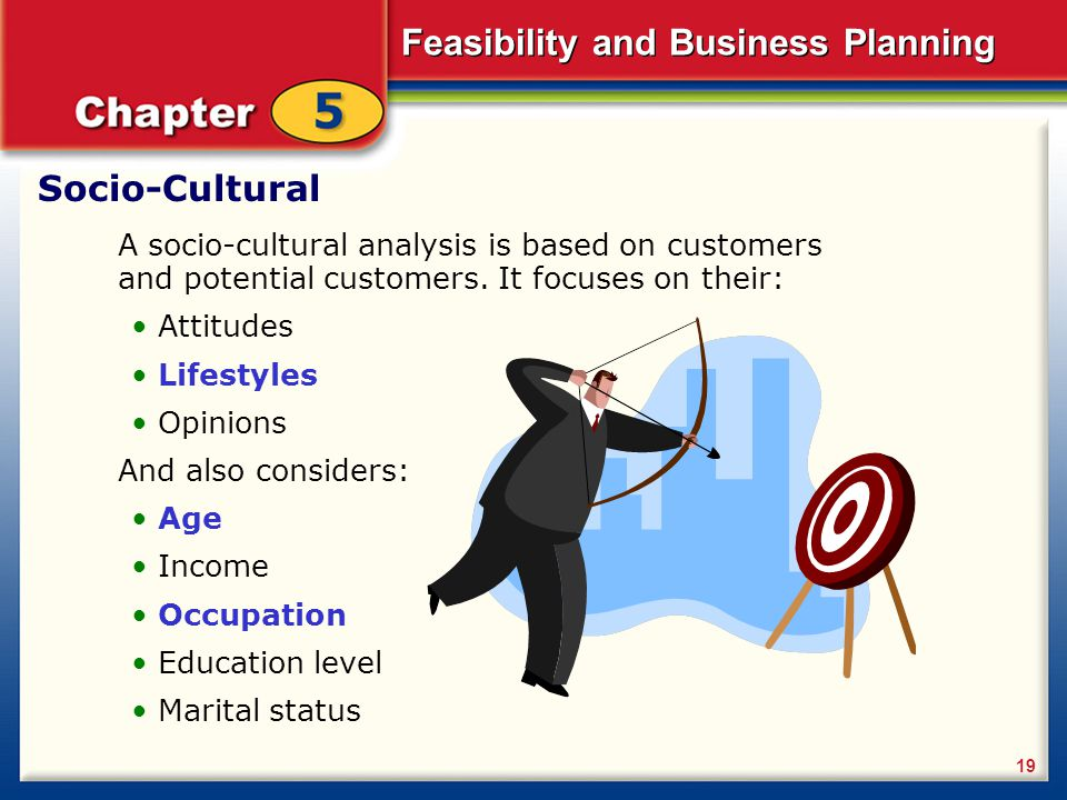 Socio-Cultural A socio-cultural analysis is based on customers and potential customers. It focuses on their: