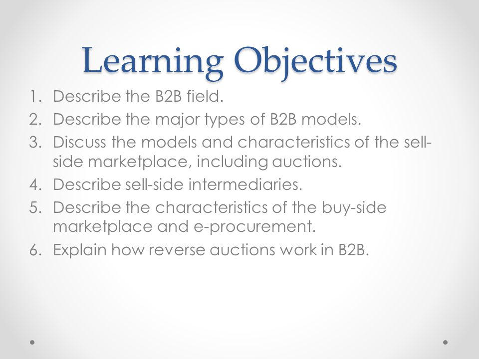 Learning Objectives Describe the B2B field.