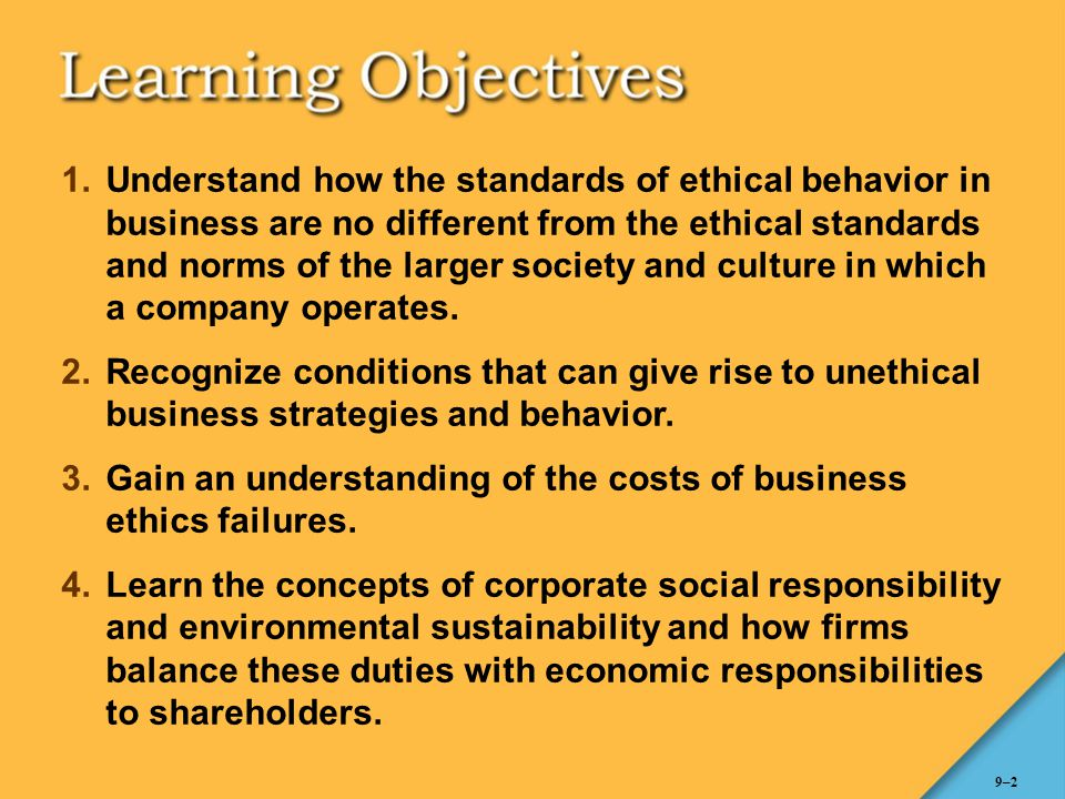 Understand how the standards of ethical behavior in business are no different from the ethical standards and norms of the larger society and culture in which a company operates.