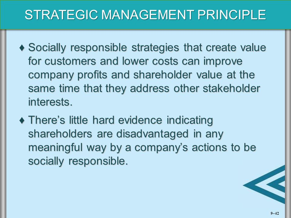 Socially responsible strategies that create value for customers and lower costs can improve company profits and shareholder value at the same time that they address other stakeholder interests.
