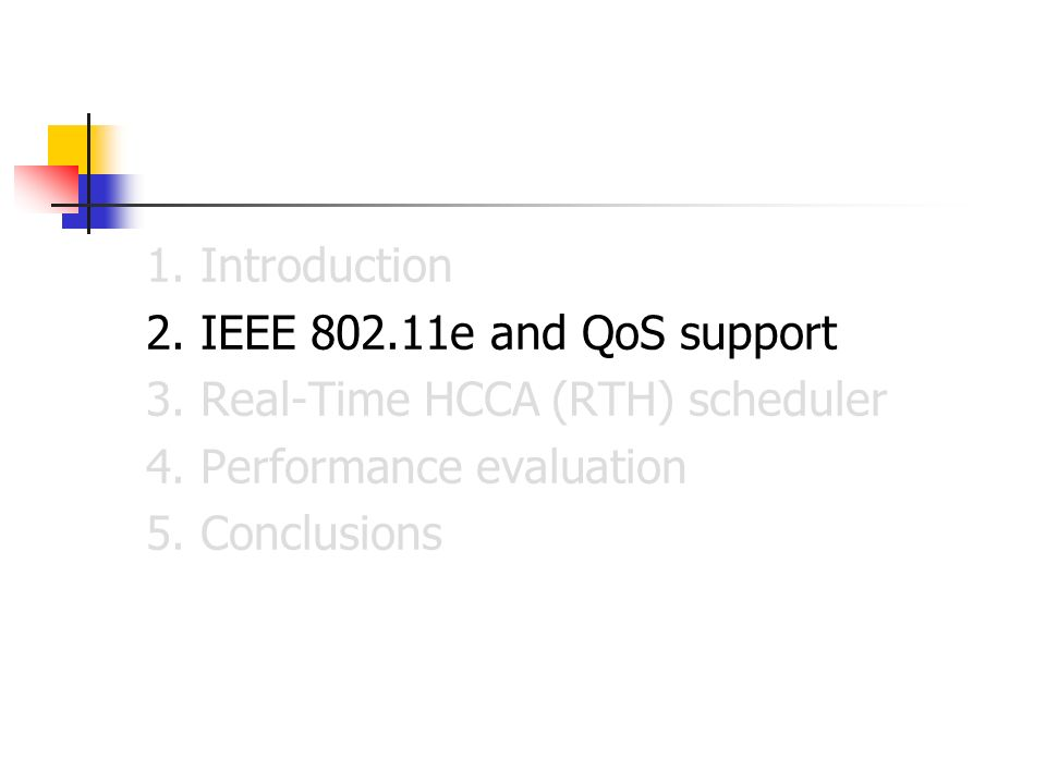 1. Introduction 2. IEEE e and QoS support. 3. Real-Time HCCA (RTH) scheduler. 4. Performance evaluation.