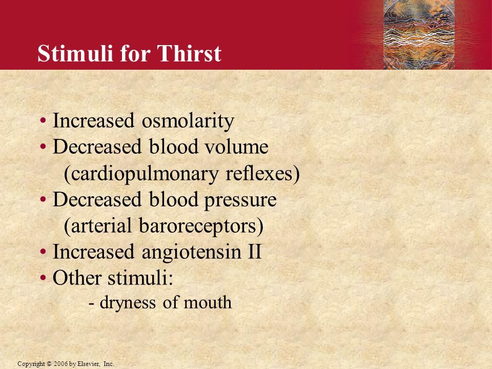 Stimuli for Thirst Increased osmolarity Decreased blood volume
